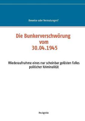 Die Bunkerverschworung Vom 30.04.1945 (Paperback)