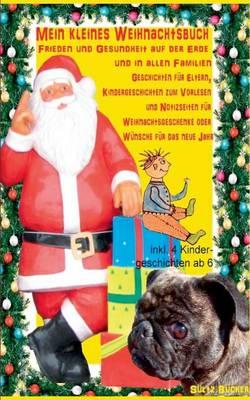 Mein Kleines Weihnachtsbuch - Frieden Und Gesundheit Auf Der Erde Und in Allen Familien (Paperback)