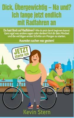 Dick, Ubergewichtig - Na Und? Ich Fange Jetzt Endlich Mit Radfahren an (Paperback)