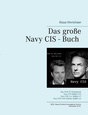 Das grosse Navy CIS - Buch 2016: Das NCIS TV-Serienbuch: Navy CIS Staffel 1-13 Navy CIS: L.A. Staffel 1-7 Navy CIS: New Orleans Staffel 1-2 (Paperback)