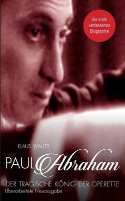 Paul Abraham. Der Tragische Konig Der Operette (Paperback)