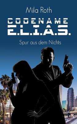 Codename E.L.I.A.S. - Spur Aus Dem Nichts (Paperback)