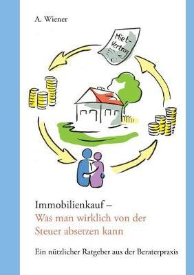 Immobilienkauf - Was Man Wirklich Von Der Steuer Absetzen Kann (Paperback)