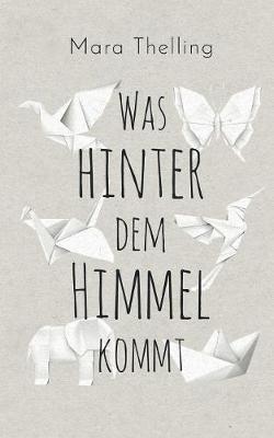Was Hinter Dem Himmel Kommt (Paperback)