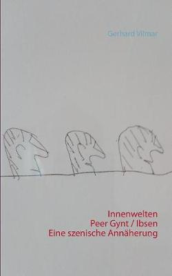 Innenwelten Peer Gynt / Ibsen Eine Szenische Annaherung (Paperback)