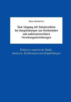 Vom Umgang Mit Schutzrechten Bei Ausgr ndungen Aus Hochschulen Und Au eruniversit ren Forschungseinrichtungen (Paperback)