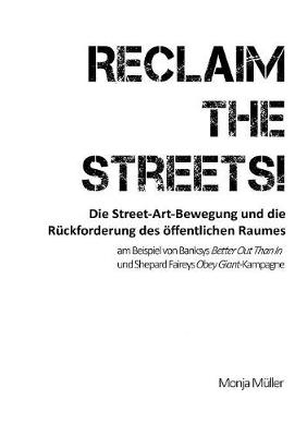 Reclaim the Streets! - Die Street-Art-Bewegung Und Die Ruckforderung Des Offentlichen Raumes (Paperback)