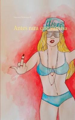Antes Rara Que Sumisa (Paperback)