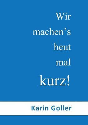 Wir Machen's Heut Mal Kurz! (Paperback)