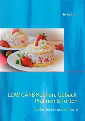 Low Carb Kuchen, Geback, Pralinen & Torten (Paperback)