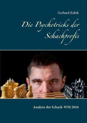 Die Psychotricks der Schachprofis: Analyse der Schach-WM 2016 (Paperback)