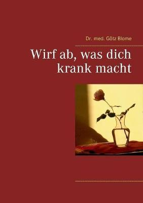 Wirf AB, Was Dich Krank Macht (Paperback)