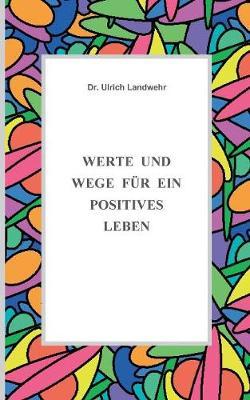 Werte Und Wege Fur Ein Positives Leben (Paperback)