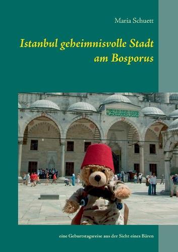 Istanbul Geheimnisvolle Stadt Am Bosporus (Paperback)