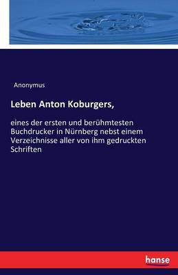 Leben Anton Koburgers, (Paperback)
