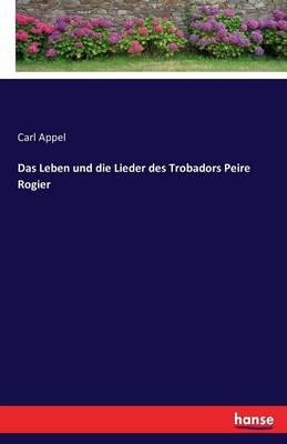 Das Leben Und Die Lieder Des Trobadors Peire Rogier (Paperback)