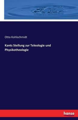 Kants Stellung Zur Teleologie Und Physikotheologie (Paperback)