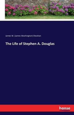 The Life of Stephen A. Douglas (Paperback)