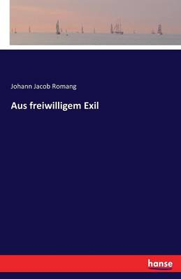 Aus Freiwilligem Exil (Paperback)