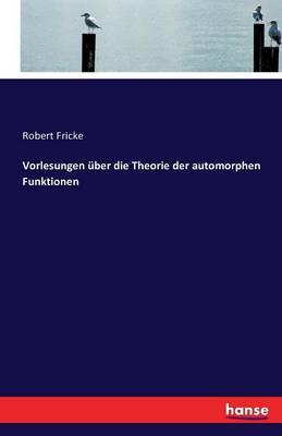 Vorlesungen ber Die Theorie Der Automorphen Funktionen (Paperback)