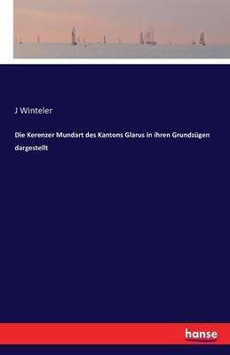 Die Kerenzer Mundart Des Kantons Glarus in Ihren Grundz gen Dargestellt (Paperback)