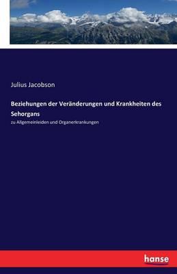 Beziehungen Der Ver nderungen Und Krankheiten Des Sehorgans (Paperback)