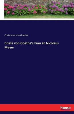 Briefe Von Goethe's Frau an Nicolaus Meyer (Paperback)
