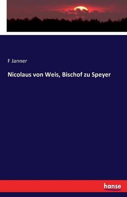 Nicolaus Von Weis, Bischof Zu Speyer (Paperback)