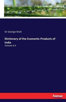 Dictionary of the Economic Products of India (Paperback)
