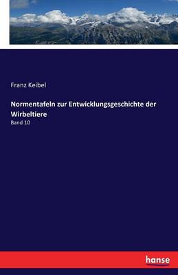 Normentafeln Zur Entwicklungsgeschichte Der Wirbeltiere (Paperback)