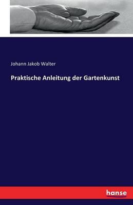 Praktische Anleitung Der Gartenkunst (Paperback)