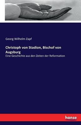 Christoph Von Stadion, Bischof Von Augsburg (Paperback)