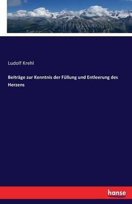 Beitr ge Zur Kenntnis Der F llung Und Entleerung Des Herzens (Paperback)