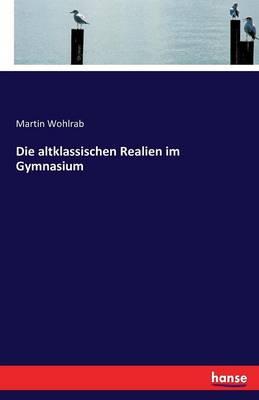 Die Altklassischen Realien Im Gymnasium (Paperback)