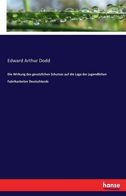 Die Wirkung Des Gesetzlichen Schutzes Auf Die Lage Der Jugendlichen Fabrikarbeiter Deutschlands (Paperback)