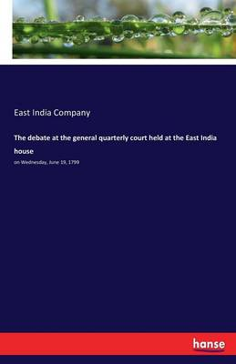 The Debate at the General Quarterly Court Held at the East India House (Paperback)