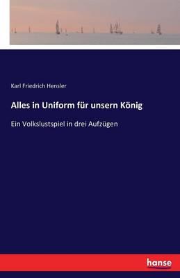 Alles in Uniform Fur Unsern Konig (Paperback)