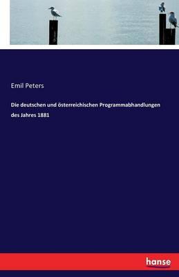 Die Deutschen Und Osterreichischen Programmabhandlungen Des Jahres 1881 (Paperback)