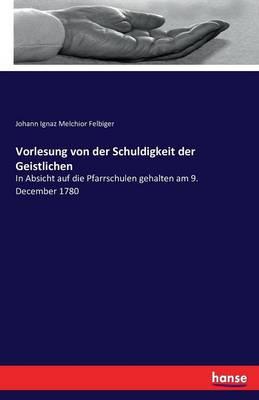 Vorlesung Von Der Schuldigkeit Der Geistlichen (Paperback)