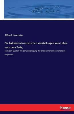 Die Babylonisch-Assyrischen Vorstellungen Vom Leben Nach Dem Tode, (Paperback)