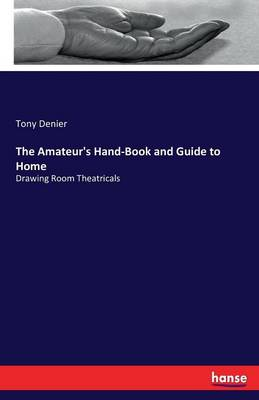 The Amateur's Hand-Book and Guide to Home (Paperback)