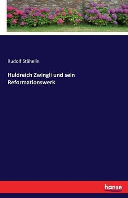 Huldreich Zwingli Und Sein Reformationswerk (Paperback)