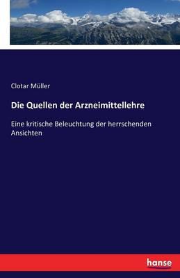 Die Quellen Der Arzneimittellehre (Paperback)