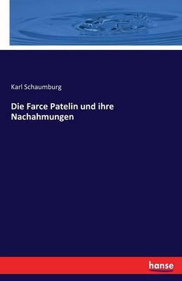 Die Farce Patelin Und Ihre Nachahmungen (Paperback)