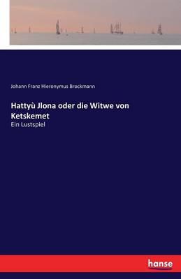 Hattyu Jlona Oder Die Witwe Von Ketskemet (Paperback)