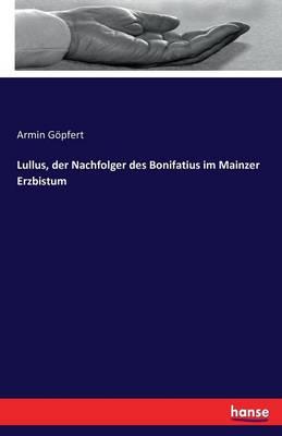 Lullus, Der Nachfolger Des Bonifatius Im Mainzer Erzbistum (Paperback)