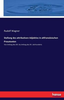 Stellung Des Attributiven Adjektivs in Altfranzosischen Prosatexten (Paperback)
