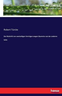 Der Rucktritt Von Zweiseitigen Vertragen Wegen Saumniss Von Der Anderen Seite (Paperback)