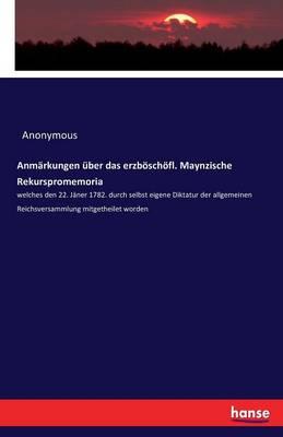 Anmarkungen Uber Das Erzboschofl. Maynzische Rekurspromemoria (Paperback)