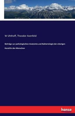 Beitr ge Zur Pathologischen Anatomie Und Bakteriologie Der Eiterigen Keratitis Des Menschen (Paperback)